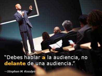 Debes hablar a la audiencia, no delante de una audiencia